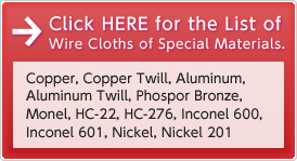 Click HERE for the List of Wire Cloths of Special Materials.